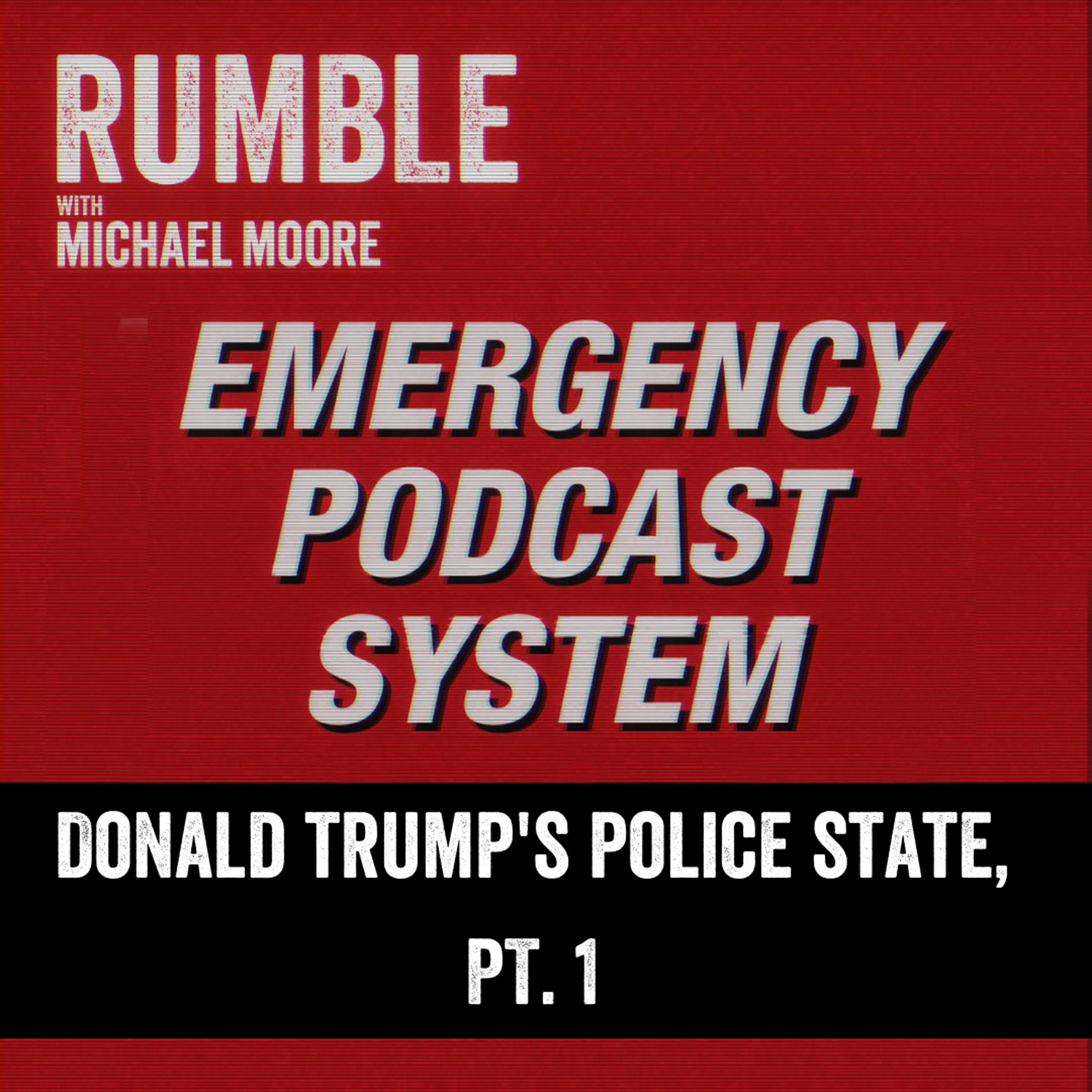 Ep. 101: EMERGENCY PODCAST SYSTEM — Donald Trump's Police State, Part 1
