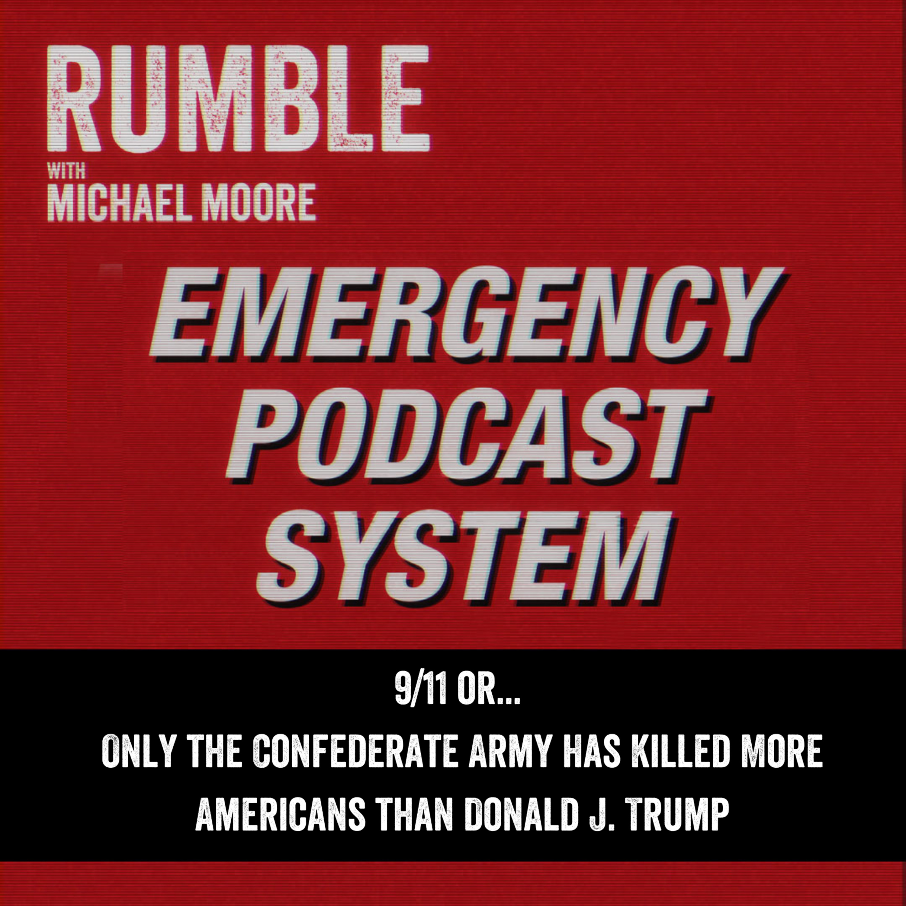 Ep. 119: EMERGENCY PODCAST SYSTEM — 9/11 or... Only the Confederate Army Has Killed More Americans Than Donald J. Trump