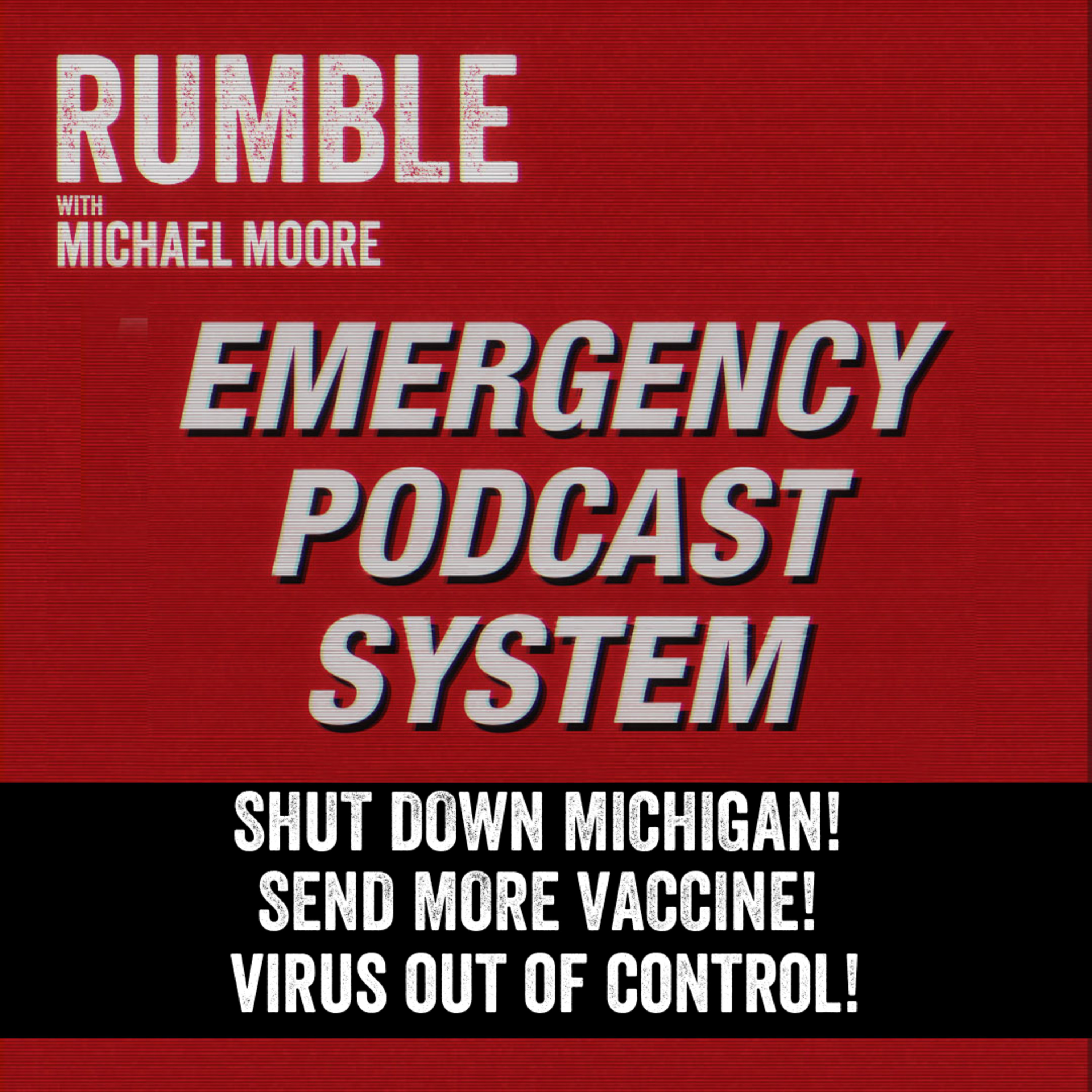 Ep. 182: EMERGENCY PODCAST SYSTEM — Shut Down Michigan! Send More Vaccine! Virus Out Of Control!