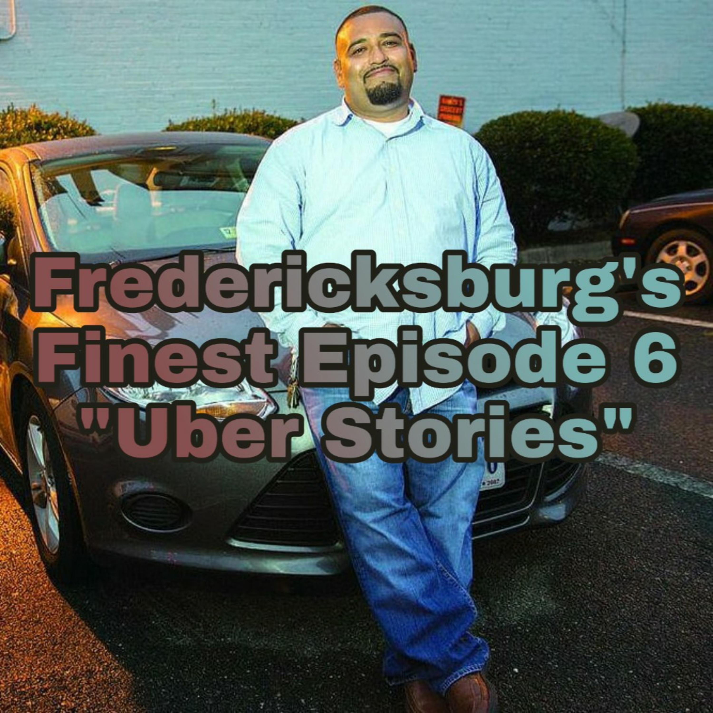 "Fredericksburg's Finest Episode 6 ""Uber Stories"""