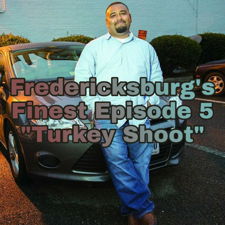 """Fredericksburg's Finest Episode 5 """"Turkey Shoot"""""""