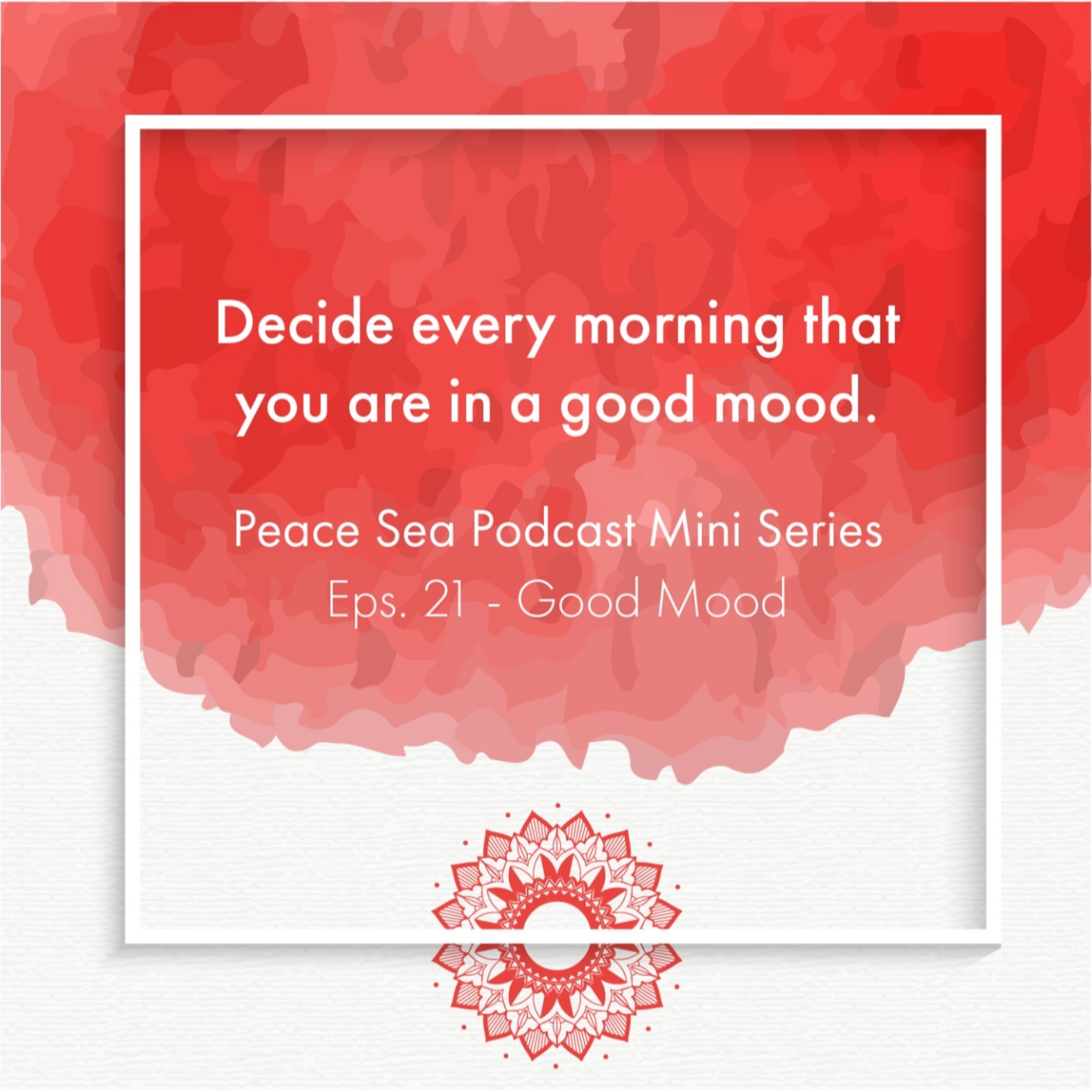 Ep. 21. Mini Series - Good Mood