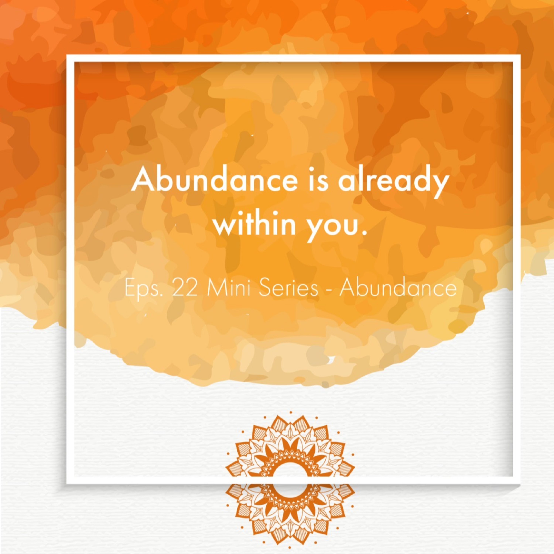 Ep. 22. Mini Series - Abundance