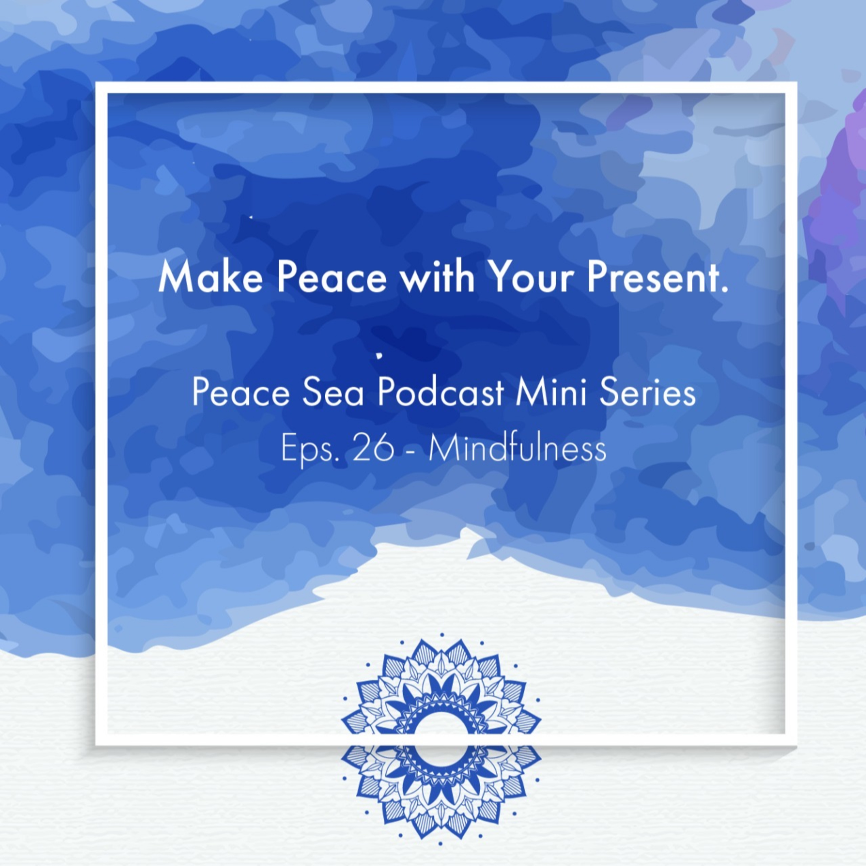 Ep. 26. Miniseries - Mindfulness