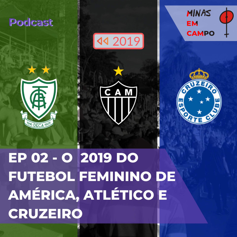 EP 02 – O 2019 do Futebol Feminino de América, Atlético e Cruzeiro