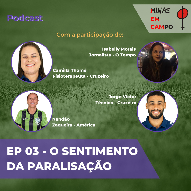 EP 03 - O SENTIMENTO DA PARALISAÇÃO, COM CAMILLA THOMÉ, NANDÃO, ISABELLY MORAIS E JORGE VICTOR