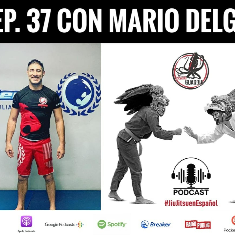 EP. 37 Con Mario Delgado.