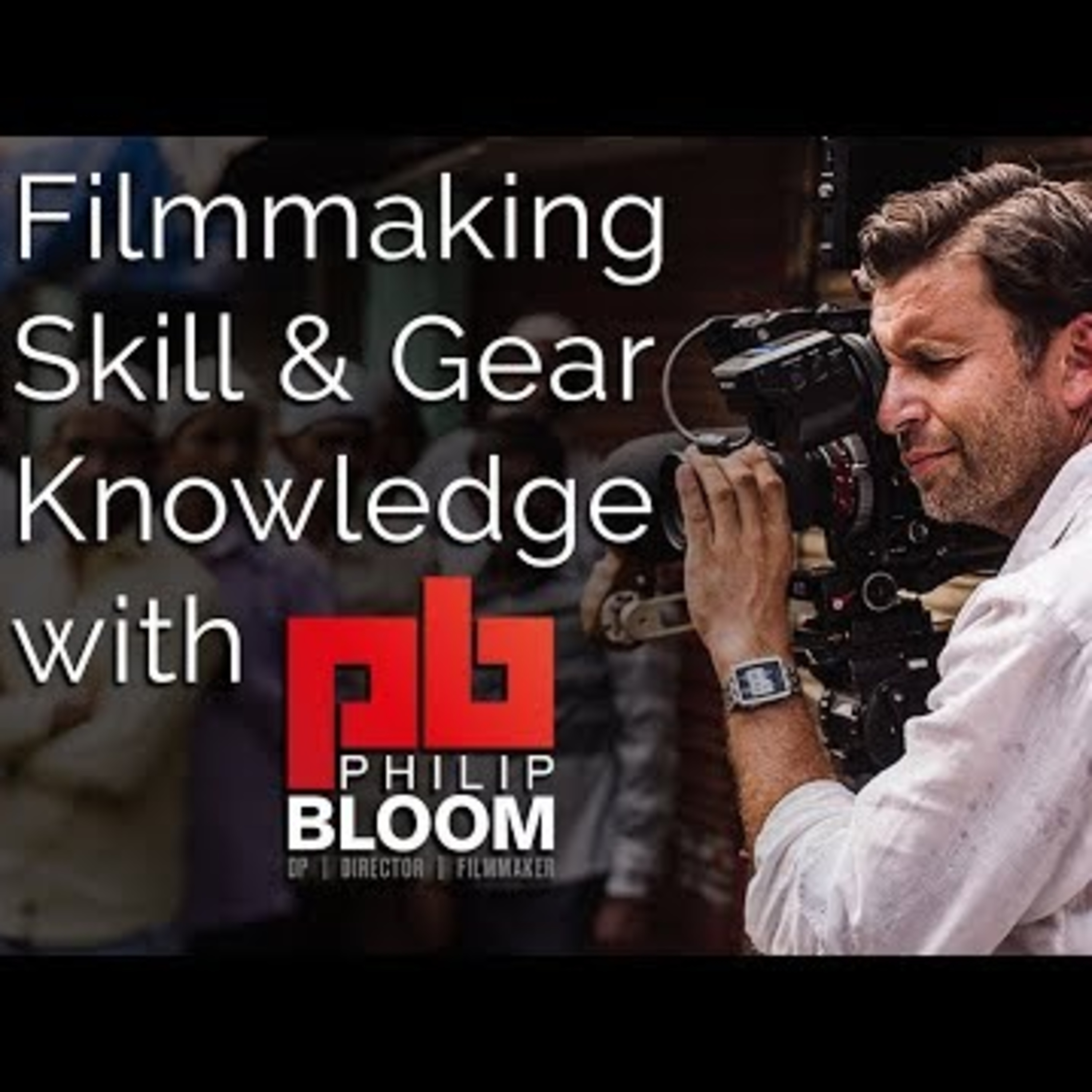 Filmmaking Skill and Gear Knowledge with Philip Bloom - Filmmaking Times Live #60