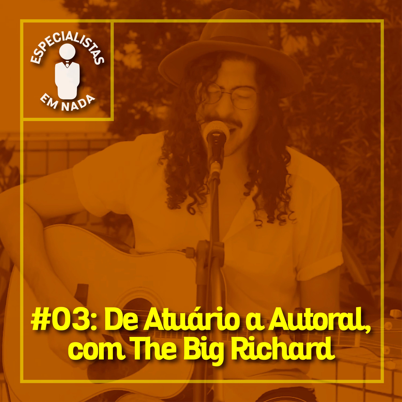 #03 - De Atuário a Autoral, com The Big Richard