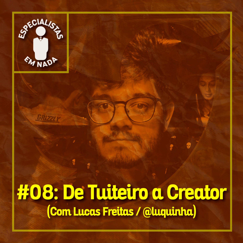 #08 - De Tuiteiro a Creator, com Lucas Freitas