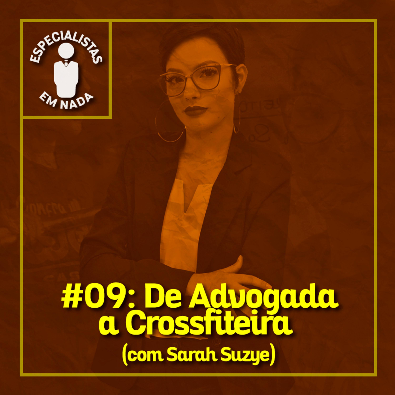 #09 - De Advogada a Crossfiteira, com Sarah Suzye