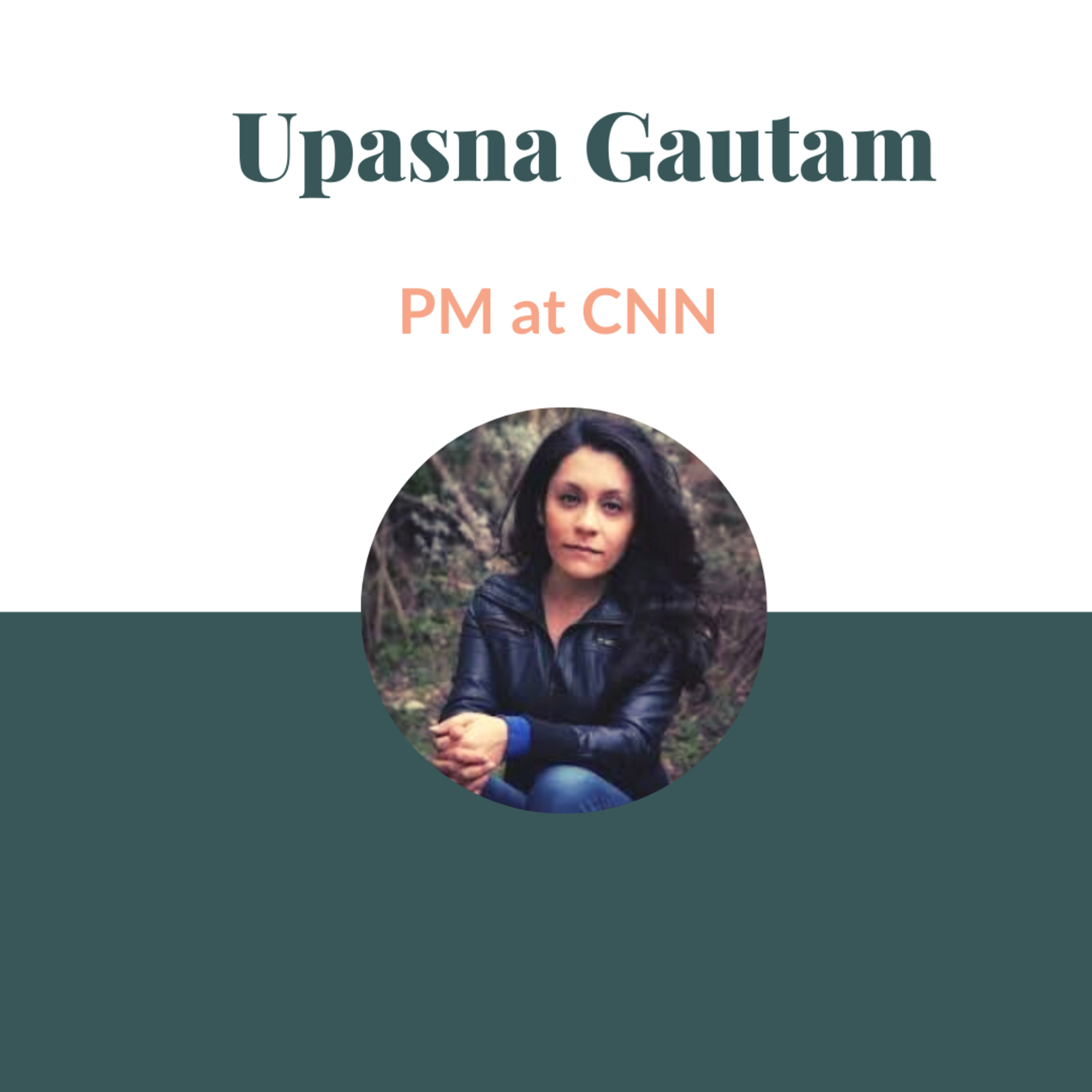 """""""Don't just inspire people, but show them how it is done"""", says Upasna Gautam, PM at CNN."""