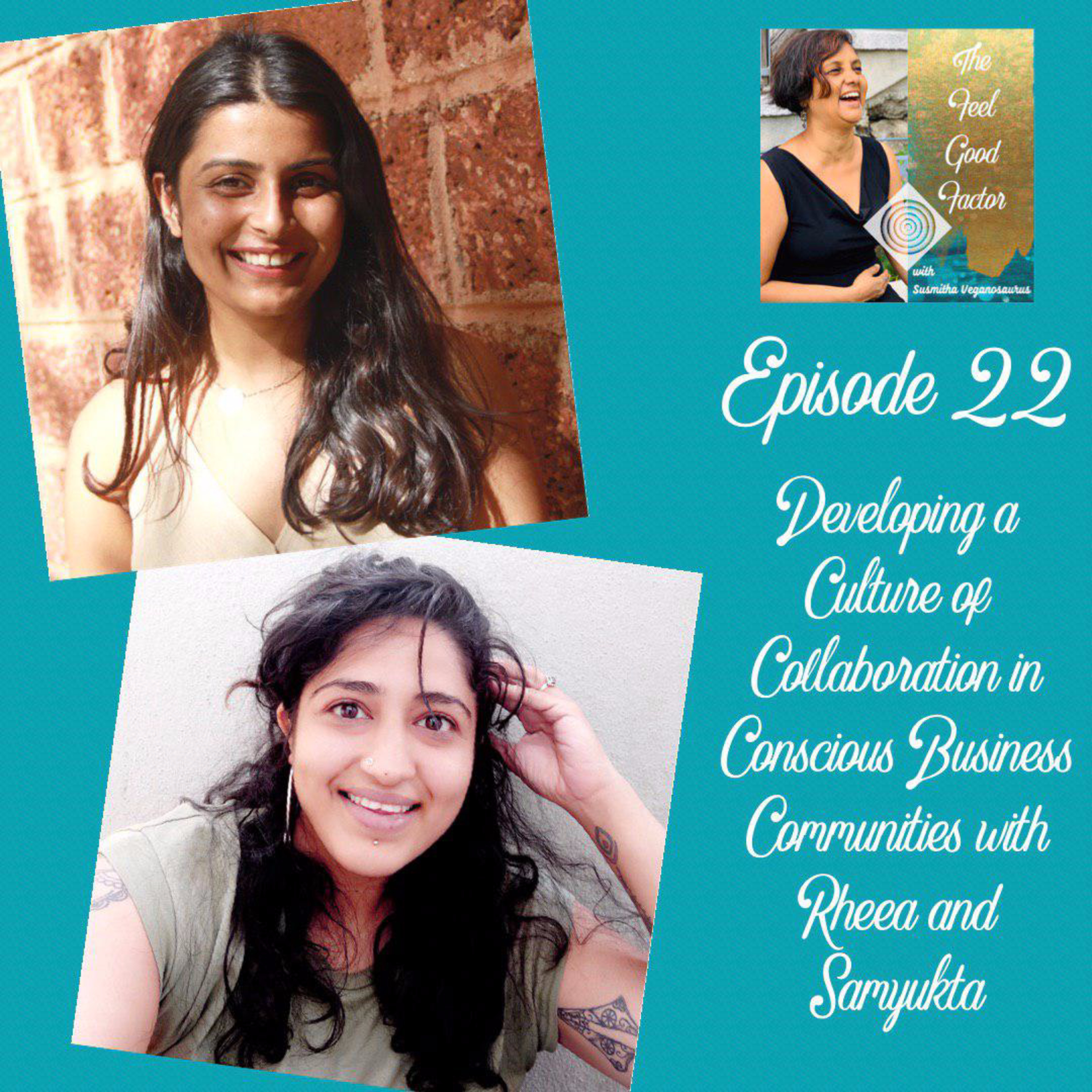 22: Developing a Culture of Collaboration in Conscious Business Communities with Rheea and Samyukta