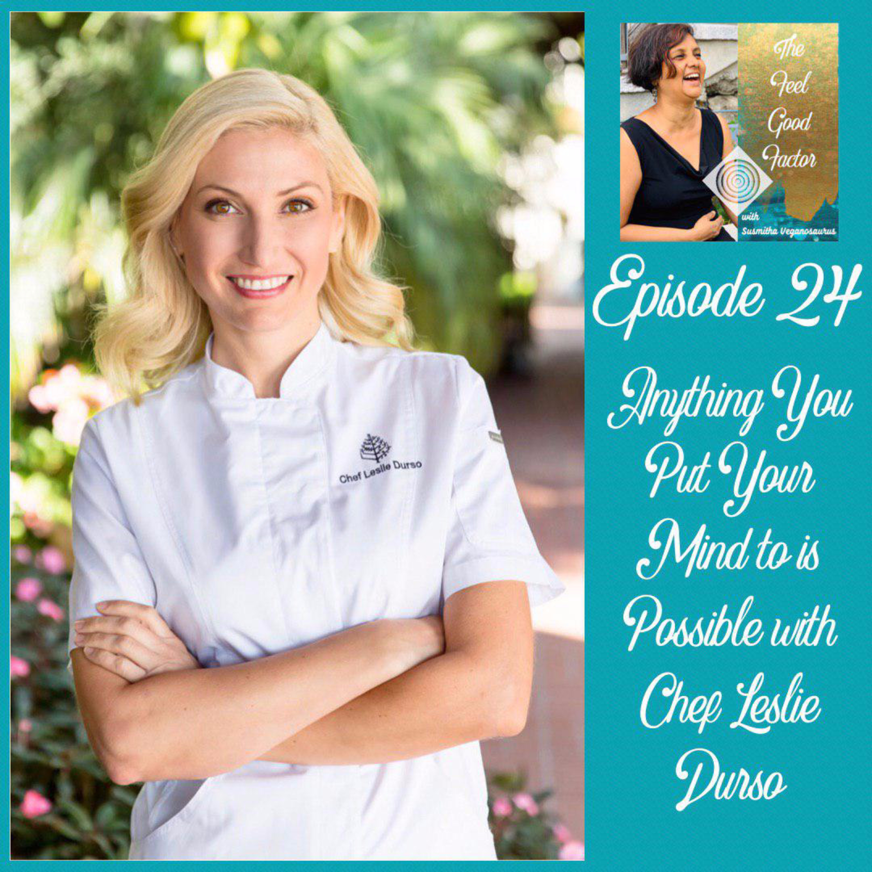 24: Anything You Put Your Mind to is Possible with Chef Leslie Durso