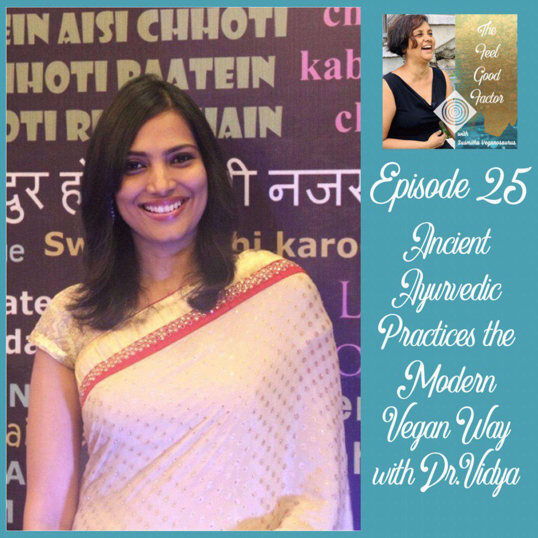 25: Ancient Ayurvedic Practices the Modern Vegan Way with Dr. Vidya