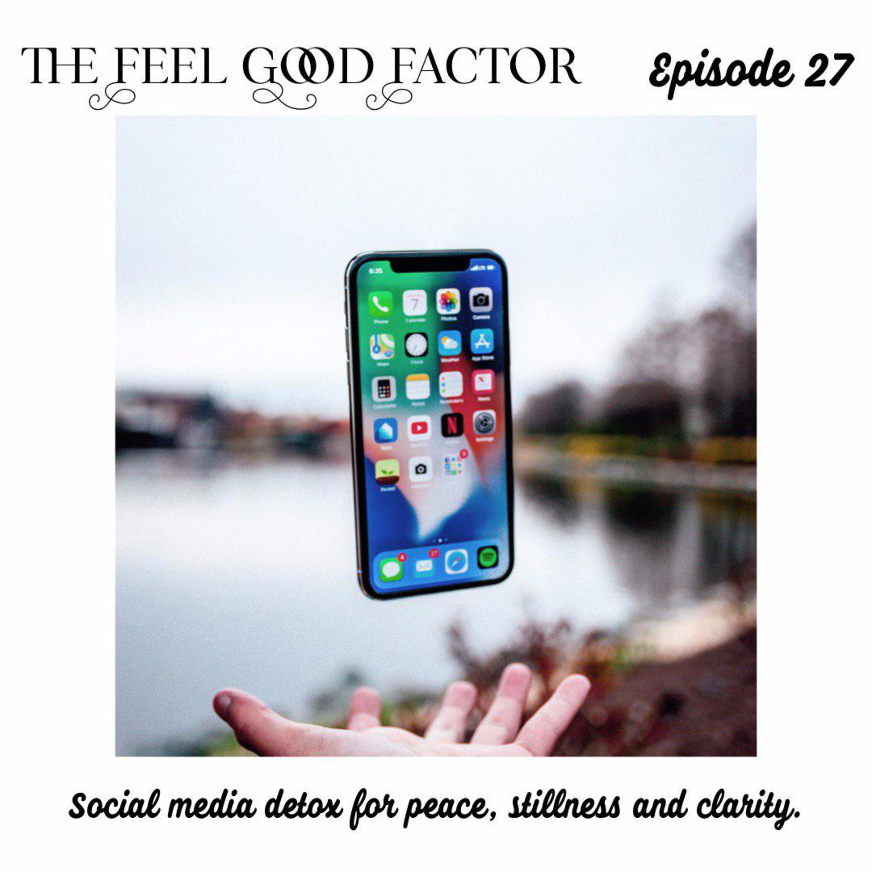 27: Social Media Detox for Peace, Stillness and Clarity