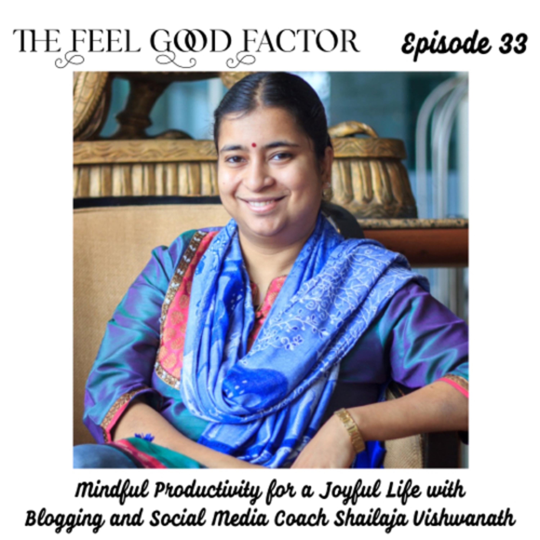 33: Mindful Productivity for a Joyful Life with Blogging and Social Media Coach Shailaja Vishwanath