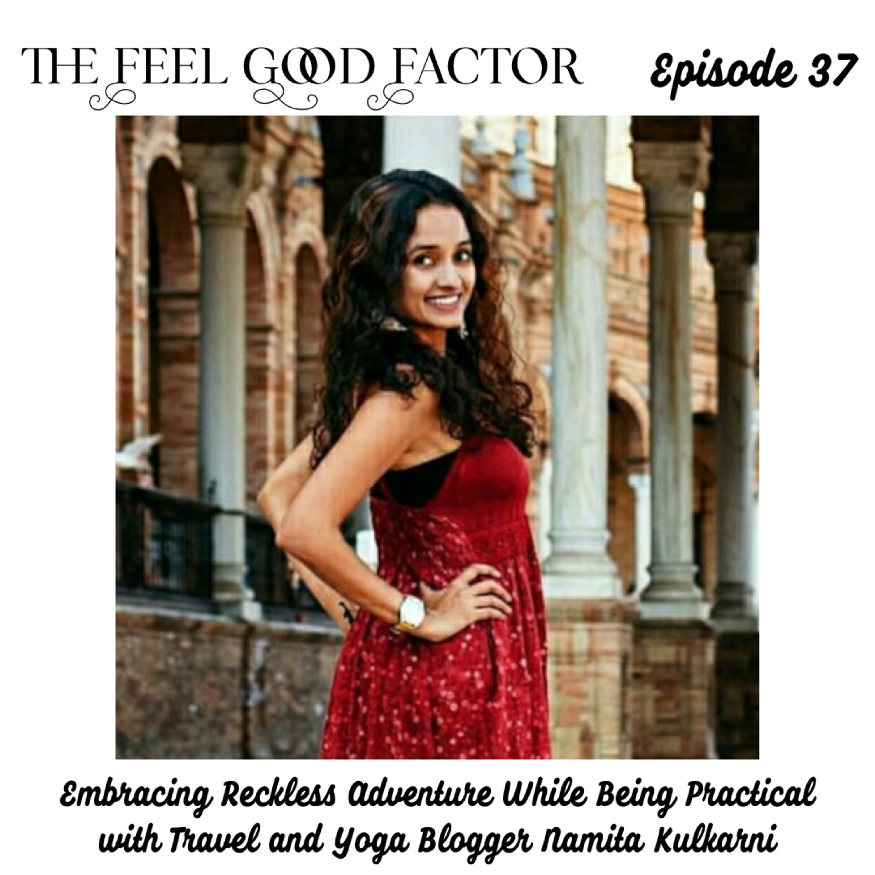 37: Embracing Reckless Adventure While Being Practical with Travel and Yoga Blogger Namita Kulkarni