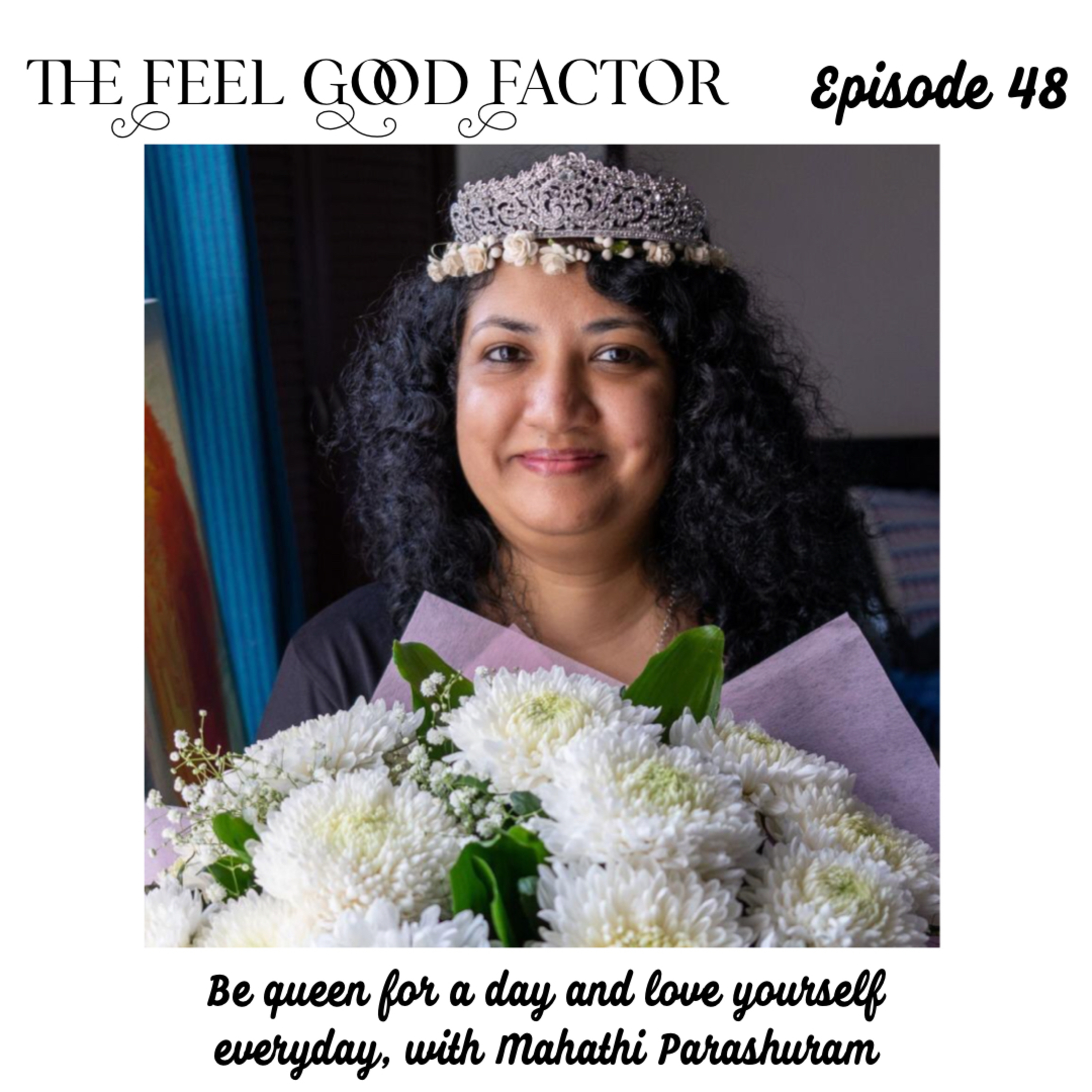 48: Be queen for a day and love yourself everyday, with Mahathi Parashuram