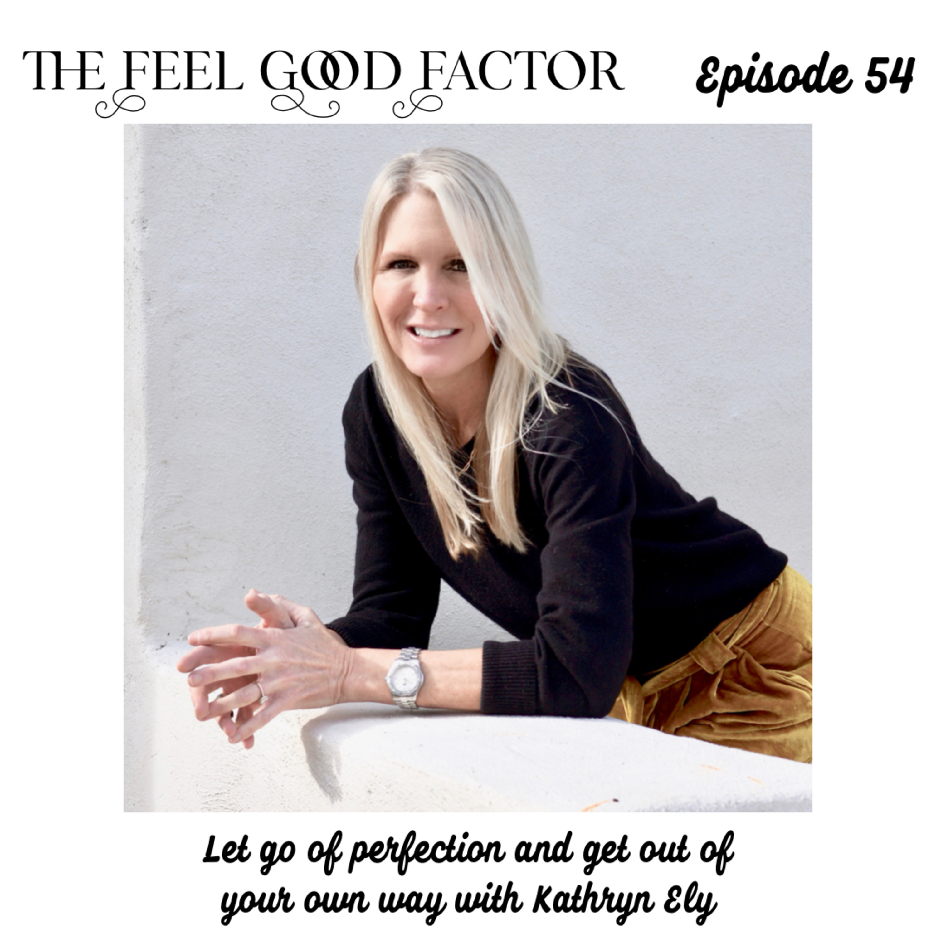 54: Let go of perfection and get out of your own way with Kathryn Ely