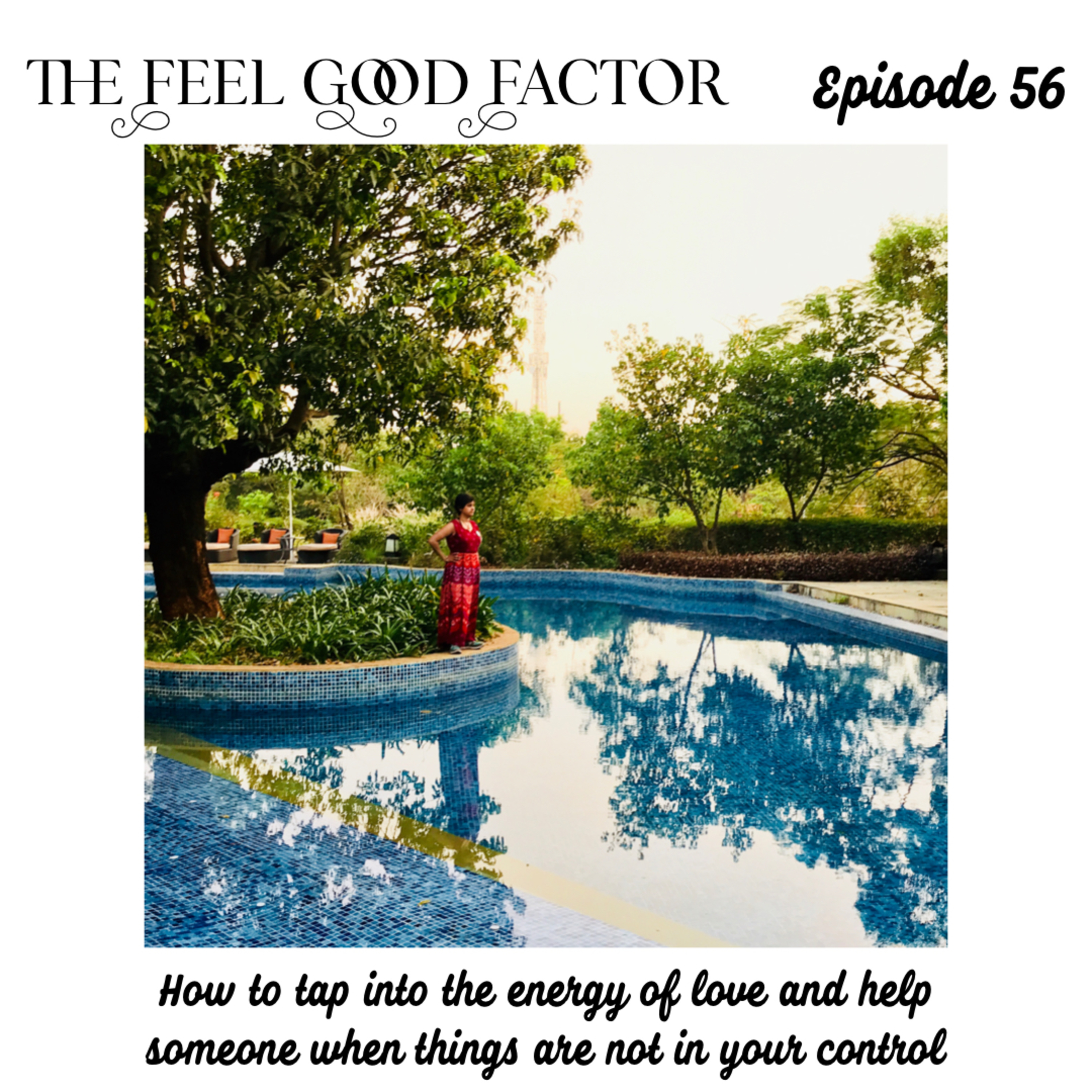56: How to tap into the energy of love and help someone when things are not in your control