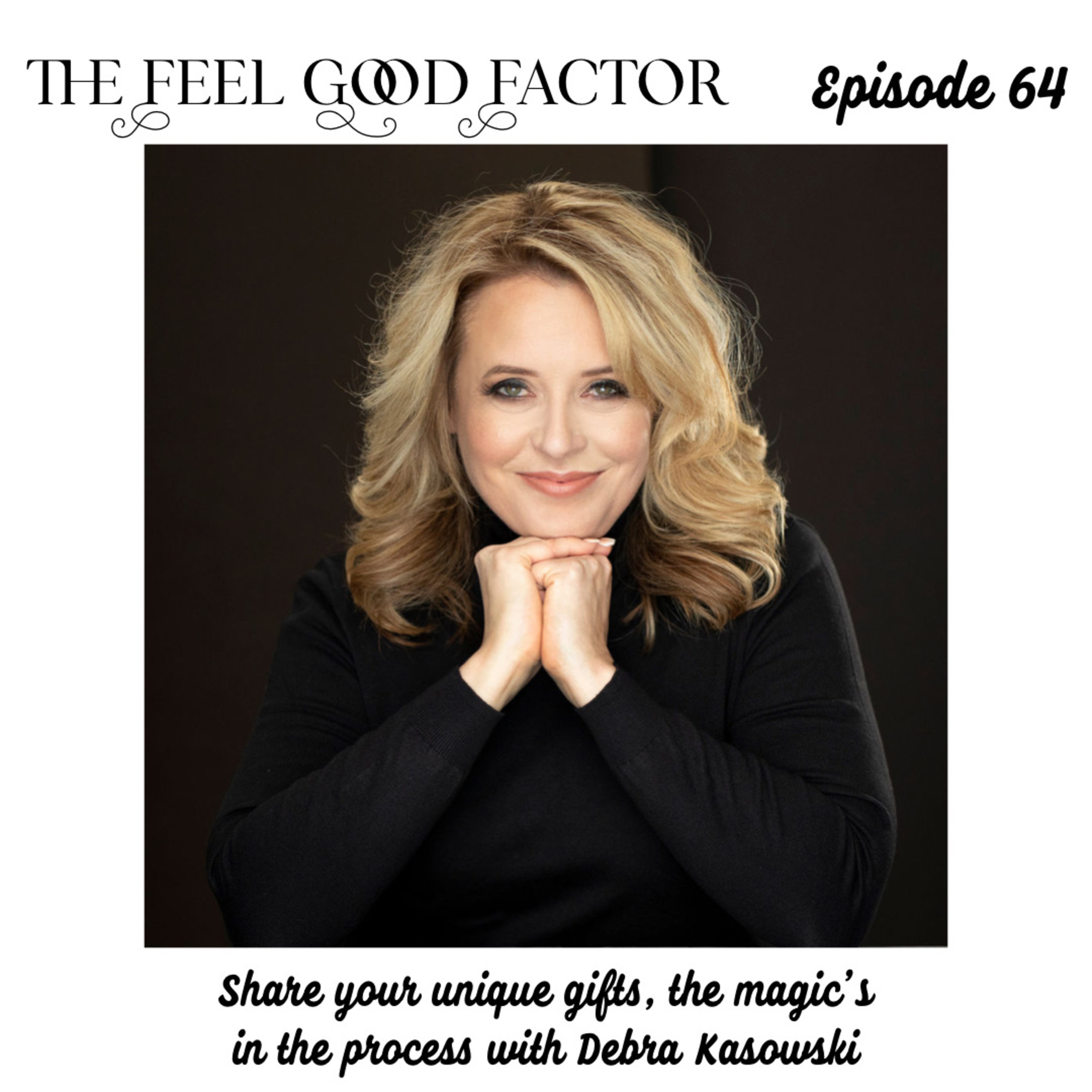 64: Share your unique gifts, the magic's in the process with Debra Kasowski