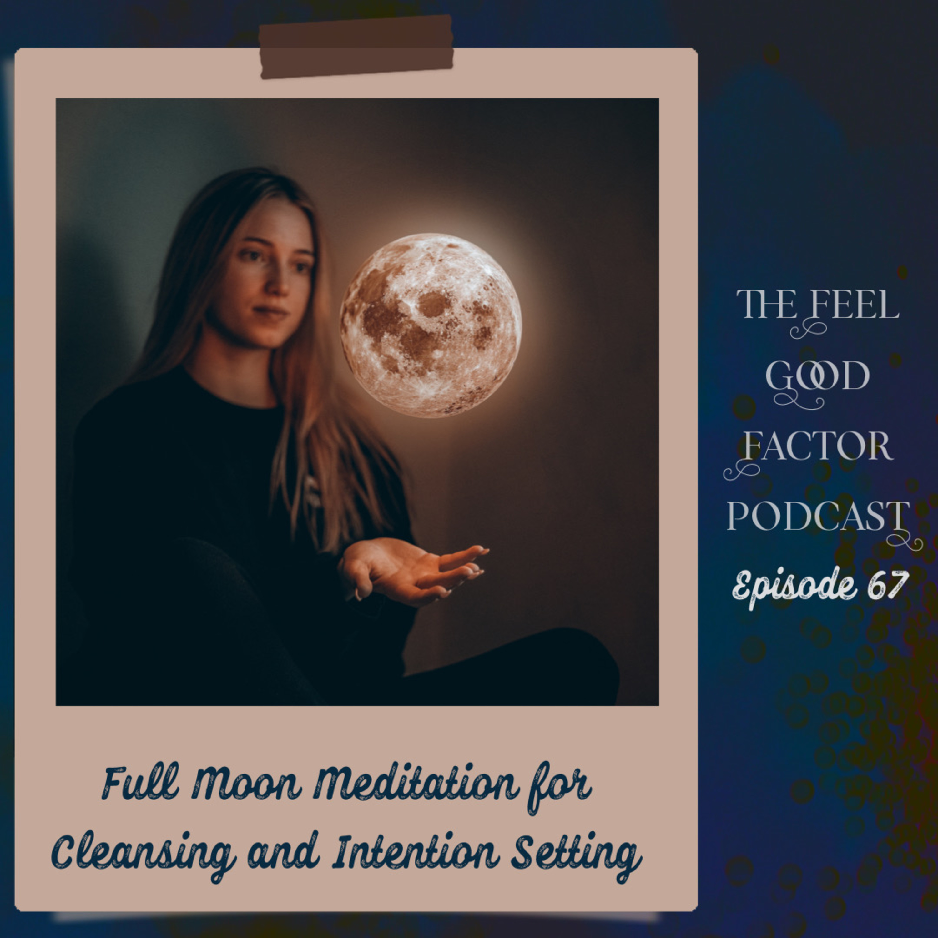 67: Full Moon Meditation for Cleansing and Intention Setting