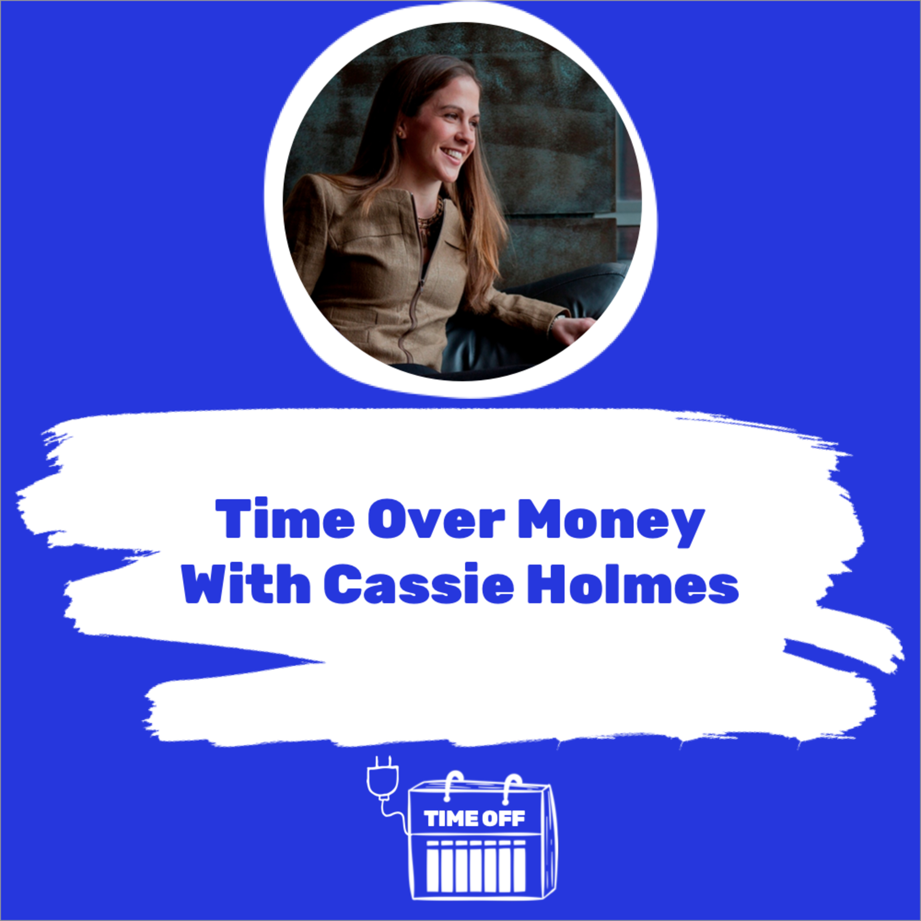 Time Over Money With Cassie Holmes