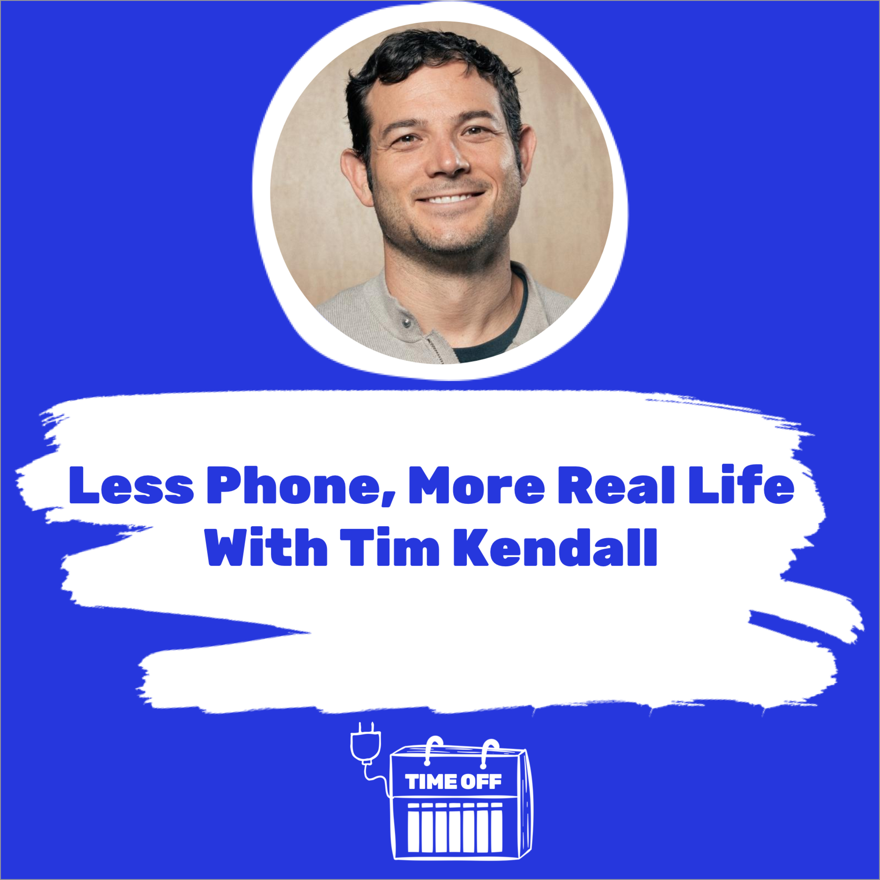 Less Phone, More Real Life With Tim Kendall