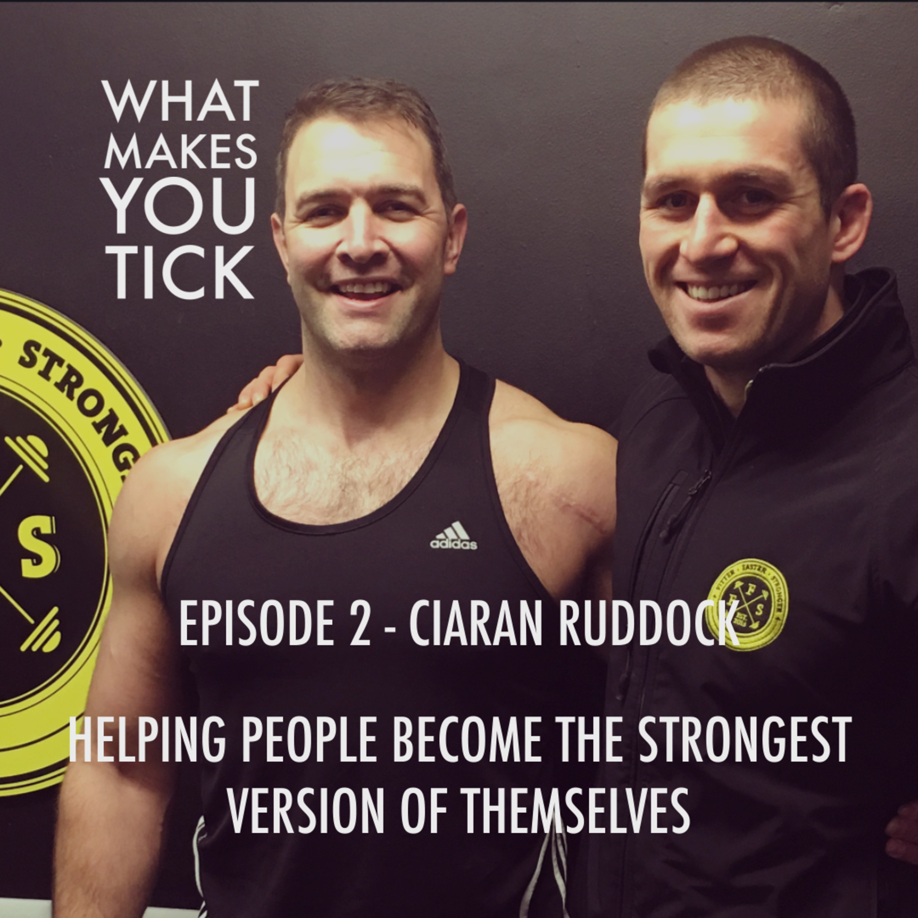 Episode 2 - Helping people become the strongest versions of themselves