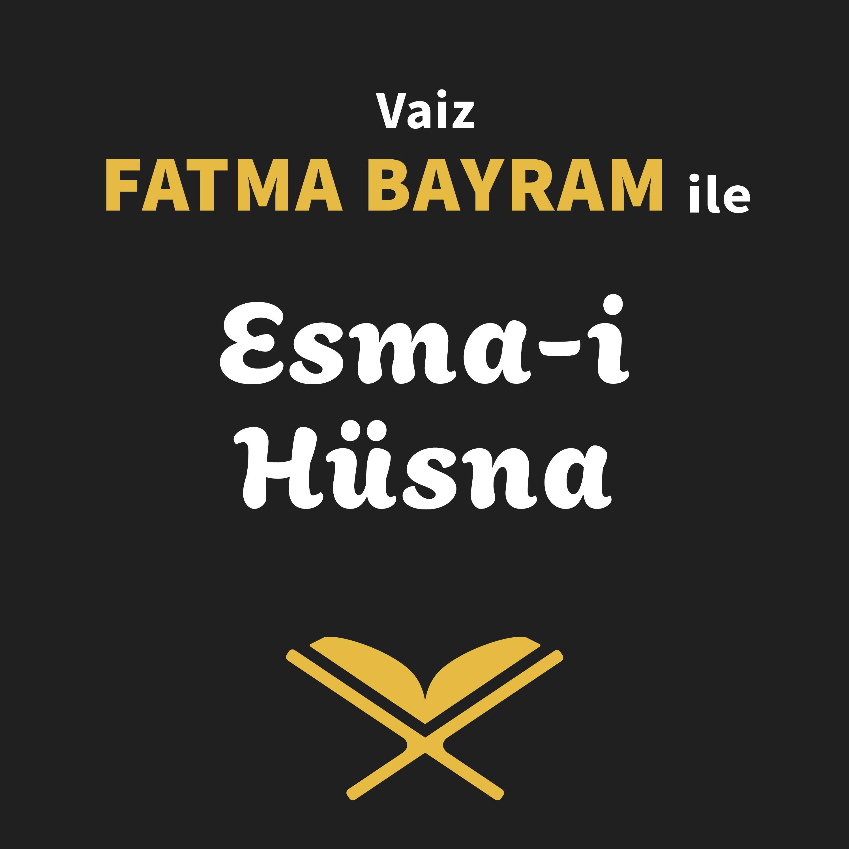 Fatma Bayram ile Esma-i Hüsna Dersleri 4: Esma-i Hüsna'nın Kelime Anlamı (devam)