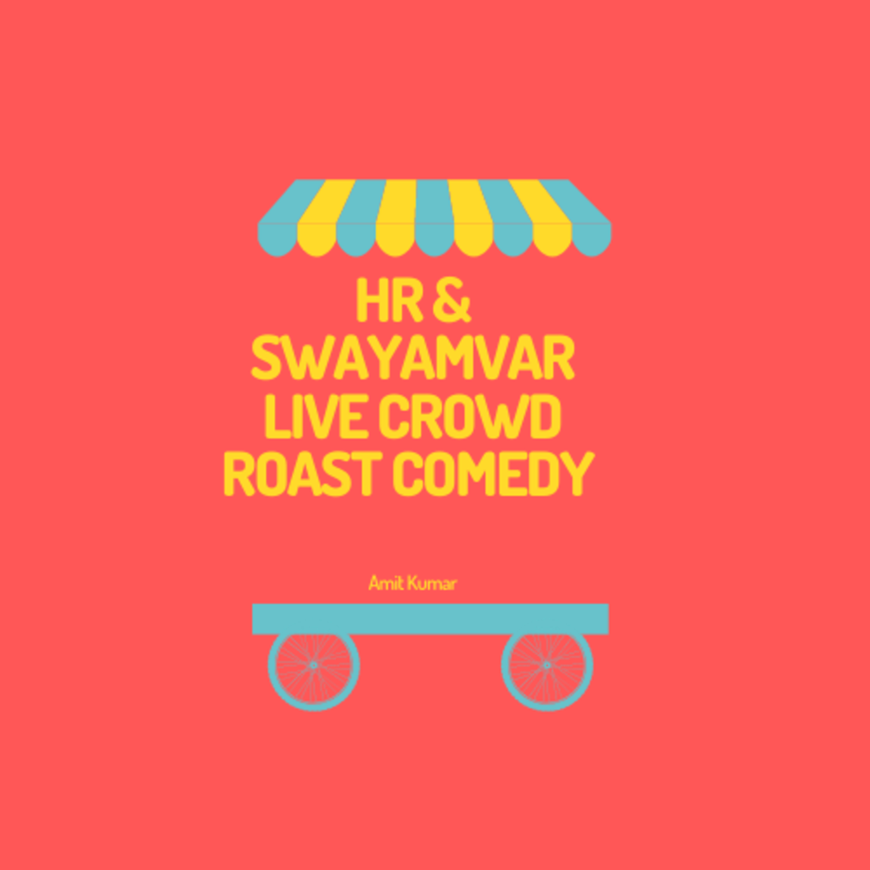 HR & Swayamvar (Live Crowd Roast Comedy)