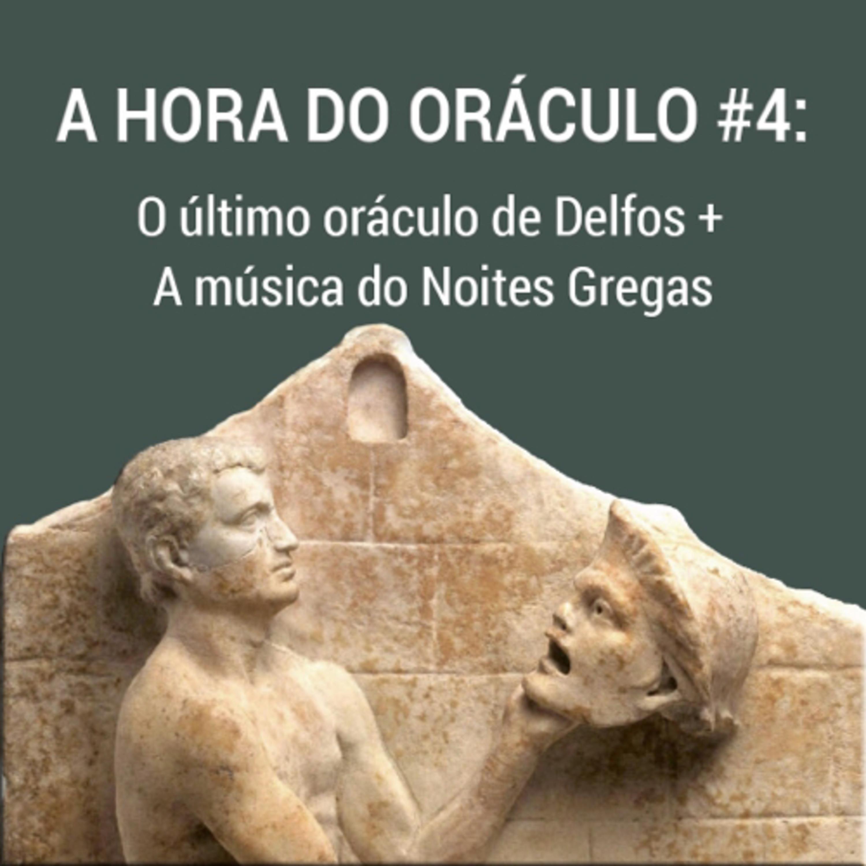 A Hora do Oráculo #4 - O último Oráculo & As músicas do Noites Gregas
