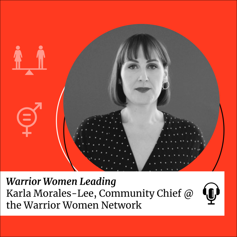 SDG 5: Warrior Women Leading with Karla Morales-Lee