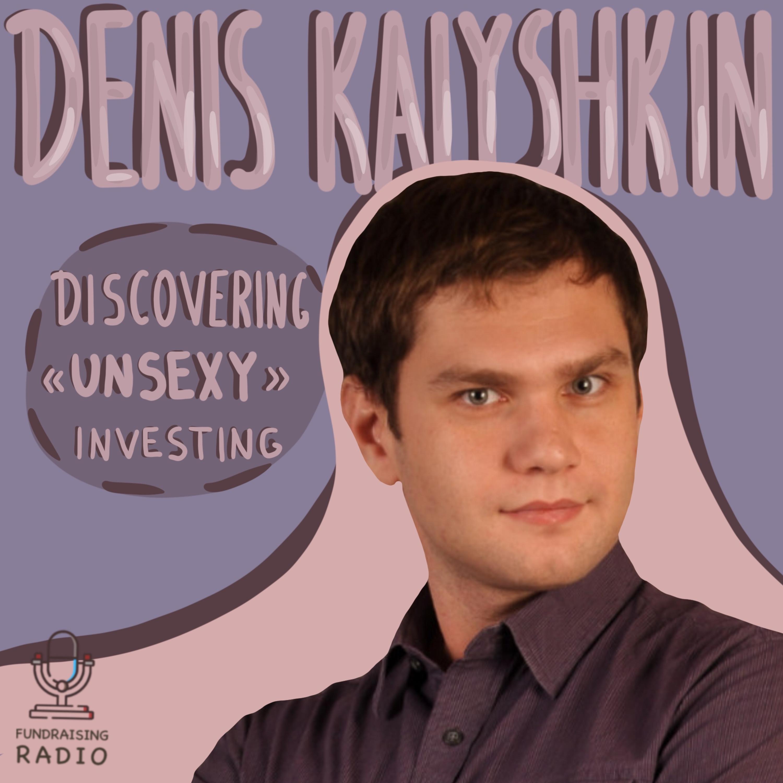 "Investing in ""unsexy"" fields, by Denis Kalyshkin"