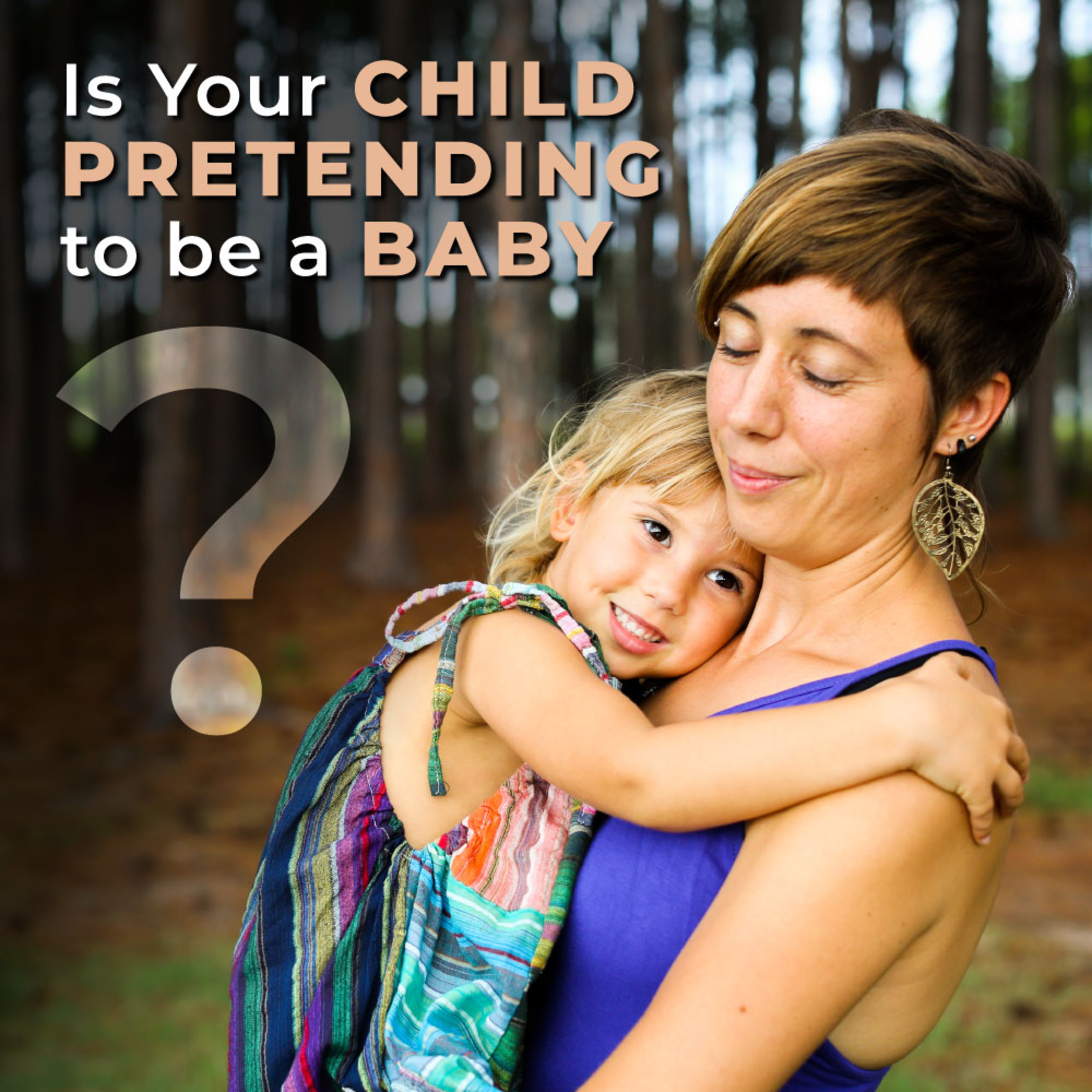 Is your child PRETENDING to be a BABY?