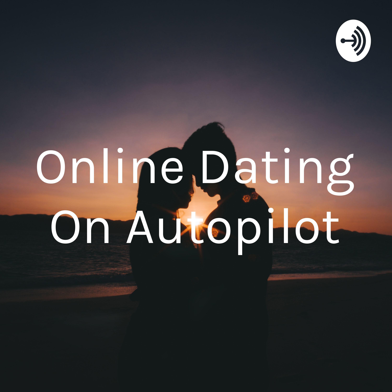Online Dating On Autopilot