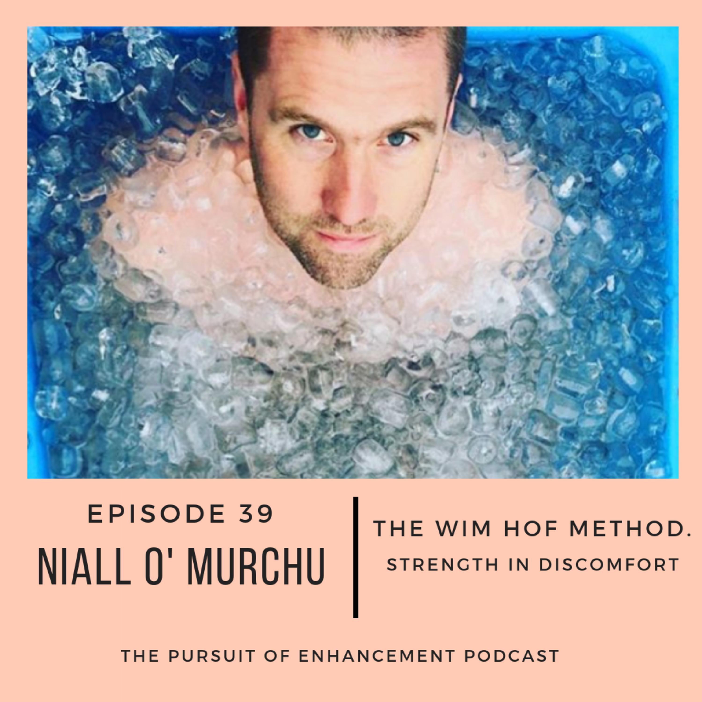 #39 Niall O'Murchu - Wim Hof Method. Finding Comfort in Discomfort.