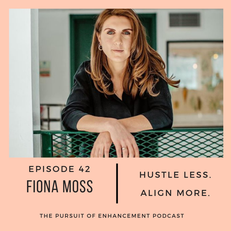#42 Fiona Moss - Hustle Less. Align More.