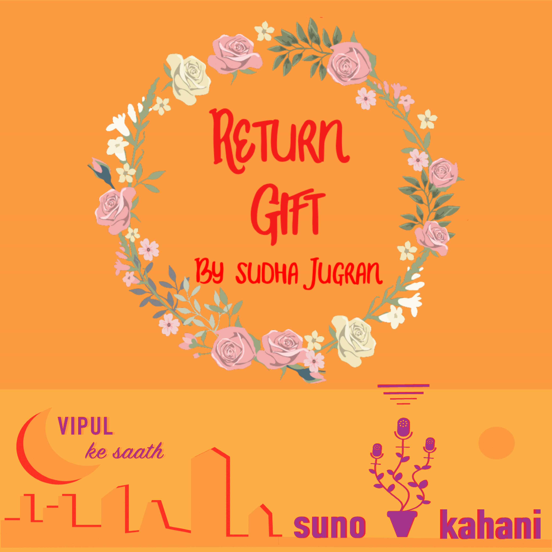 Ep 16 'Return Gift' by Sudha Jugran