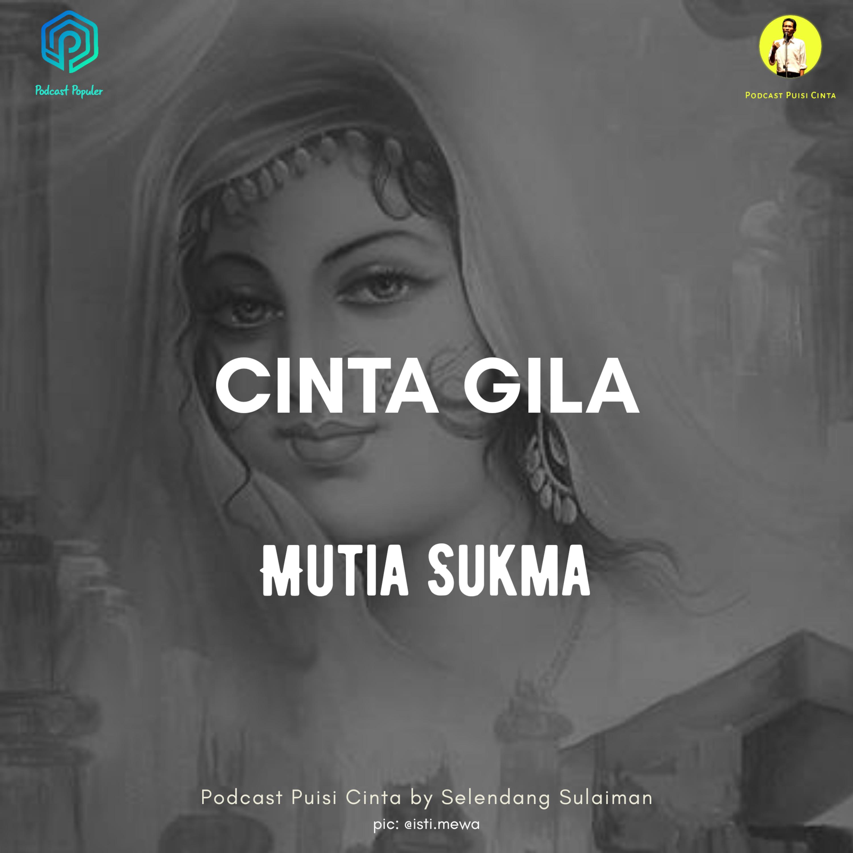 #155 Cinta Gila Mutia Sukma #podcastpuisi