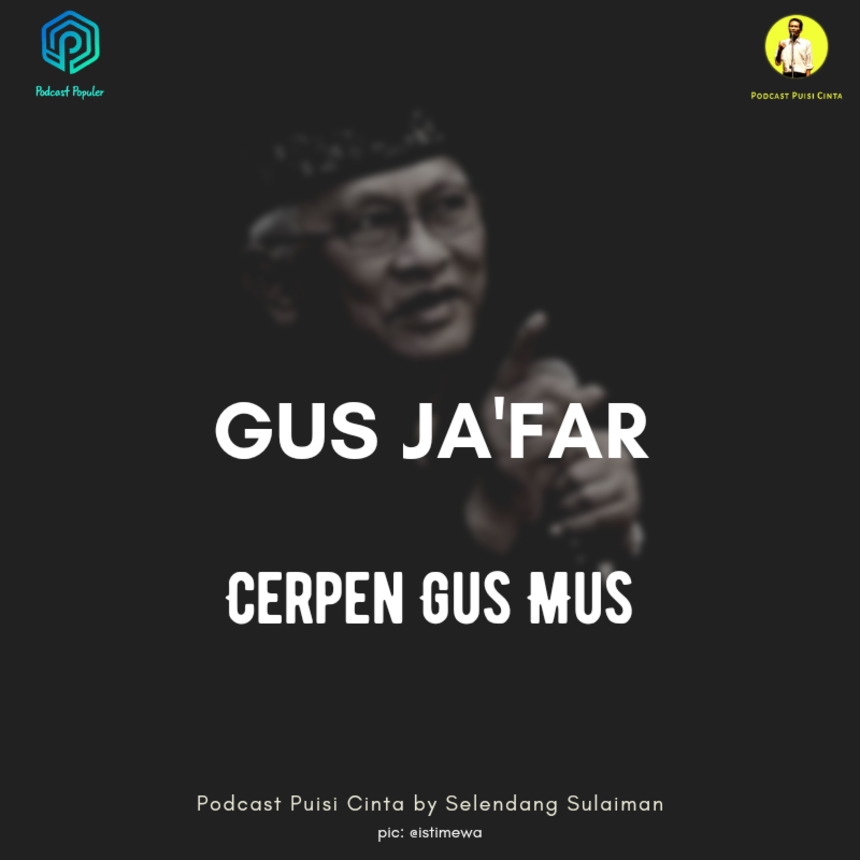#167 Gus Jakfar - Cerpen Gus Mus