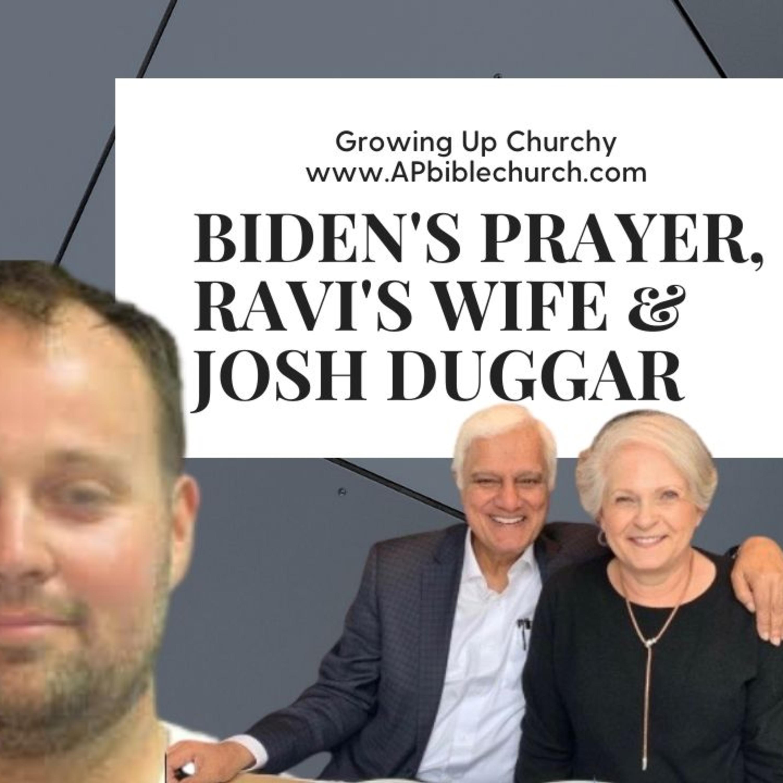 Biden's Prayer, Ravi's Wife & Josh Duggar