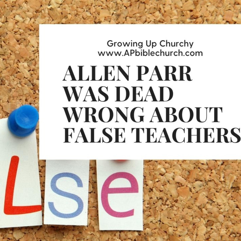 Allen Parr Was Dead Wrong About False Teachers