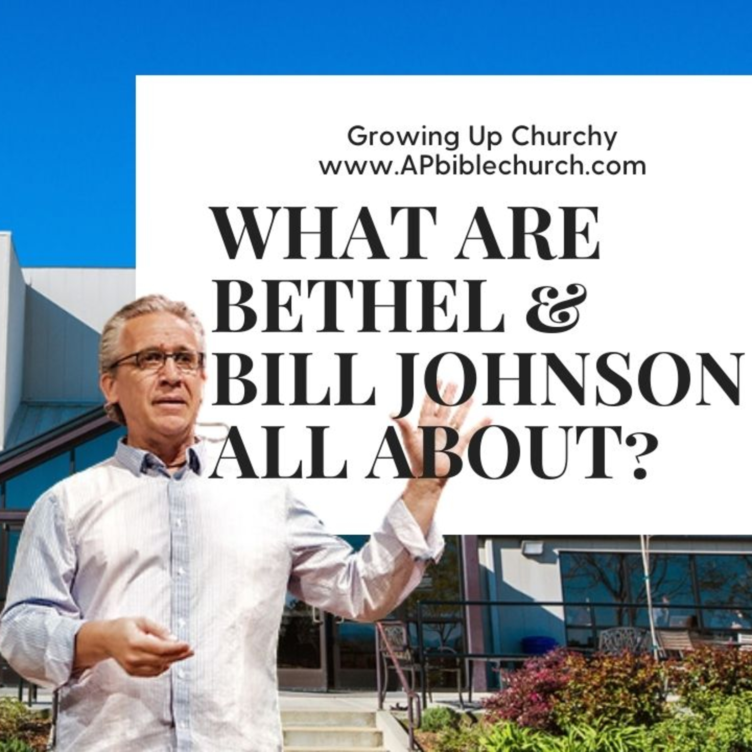 What Are Bethel and Bill Johnson All About? | PART 4 | The Road to Bethel