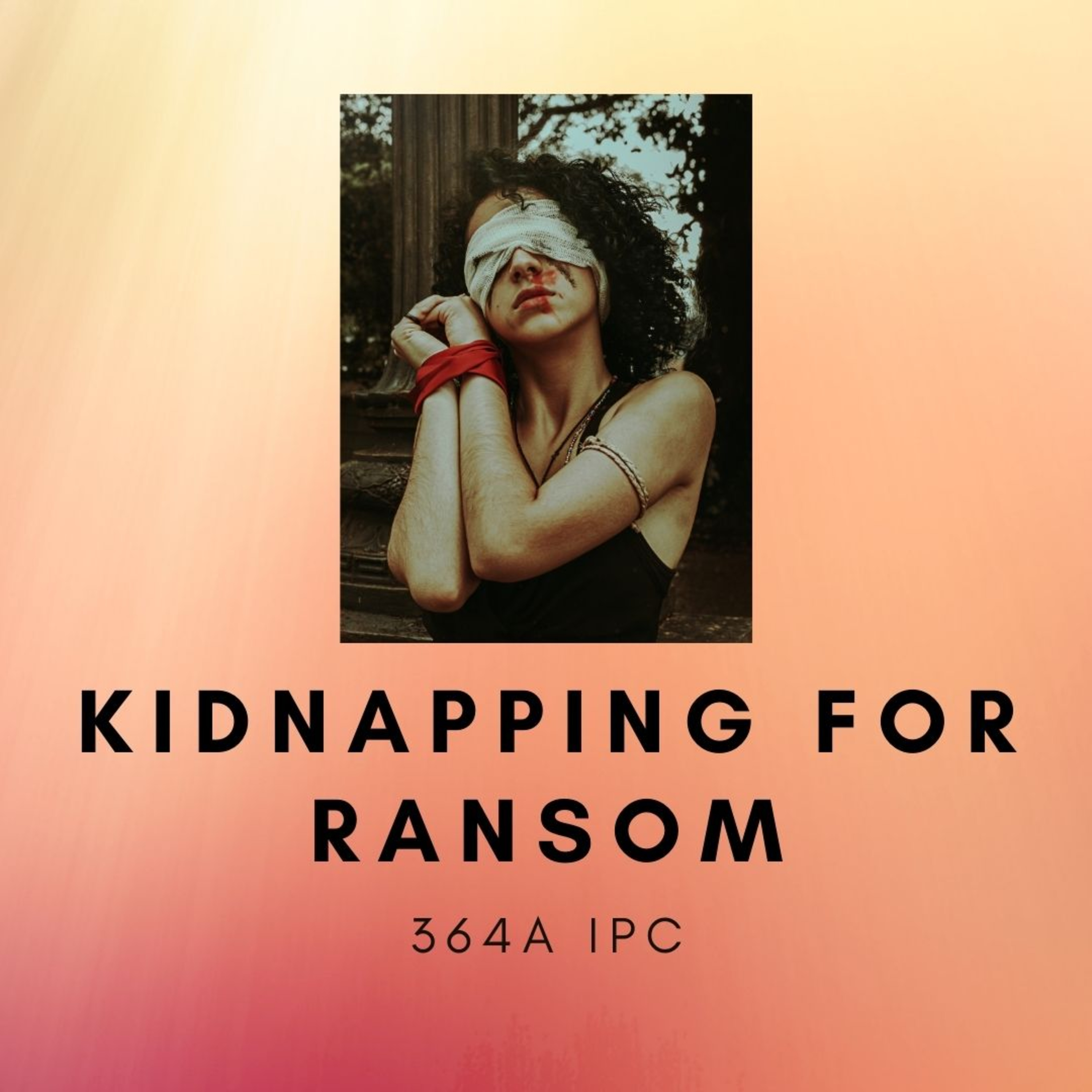 Kidnapping for Ransom: 364A IPC