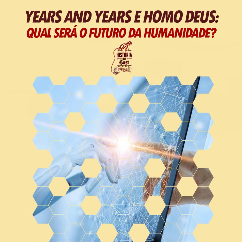 27 # HistóriaNoCast - Years and Years e Homo Deus: qual será o futuro da humanidade?