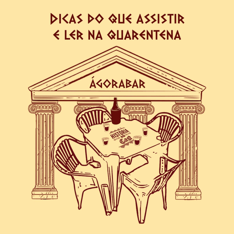 34# HistóriaNoCast - 04#ÁgoraBar - Dicas do que Assistir e Ler na Quarentena