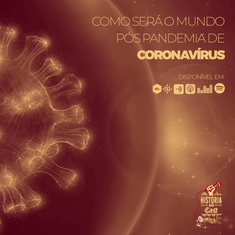 39 # História No Cast - Como Será o Mundo Pós Pandemia de Coronavírus?