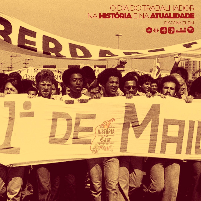 42 # História No Cast - O Dia do Trabalhador na História e na Atualidade
